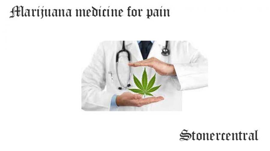 Marijuana medicine for pain