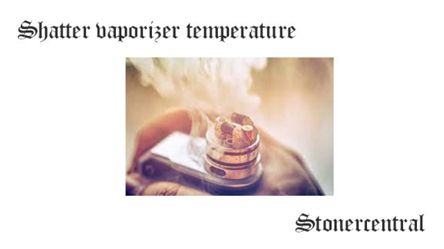 Shatter vaporizer temperature